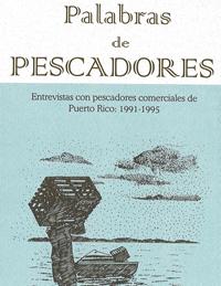 Palabras de Pescadores: Entrevistas con pescadores comerciales de Puerto Rico 1991-1995