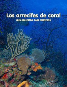 Los arrecifes de coral: Guía educativa para maestros