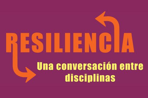 Conferencia: Resiliencia: Una conversación entre disciplinas